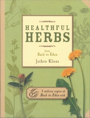 Healthful Herbs: From Back to Eden - Kloss, Jethro