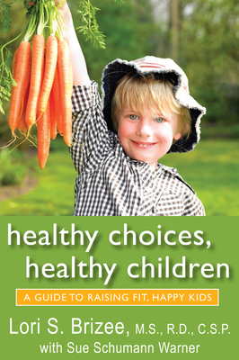 Healthy Choices, Healthy Children: A Guide to Raising Fit, Happy Kids - Brizee, Lori S, M.S, R.D., C.S.P., and Schumann Warner, Sue (Contributions by)