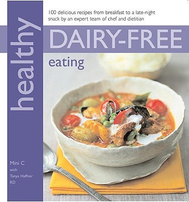 Healthy Dairy-Free Eating - C, Mini, and Haffner, Tanya