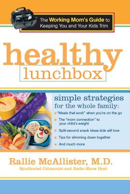 Healthy Lunchbox: The Working Mom's Guide to Keeping You and Your Kids Trim - McAllister, Rallie, M.D.