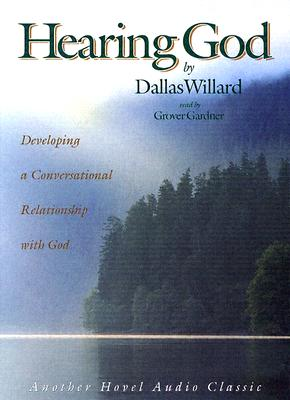 Hearing God: Developing a Conversational Relationship with God - Willard, Dallas, Professor, and Gardner, Grover, Professor (Read by)
