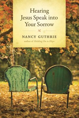 Hearing Jesus Speak Into Your Sorrow - Guthrie, Nancy