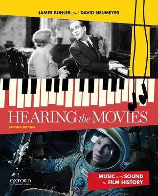 Hearing the Movies: Music and Sound in Film History - Buhler, James, and Neumeyer, David