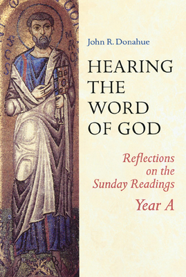 Hearing the Word of God: Reflections on the Sunday Readings: Year A - Donahue, John R, S.J.