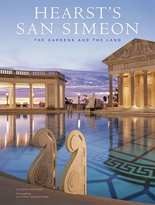 Hearst's San Simeon: The Gardens and the Land - Kastner, Victoria, and Garagliano, Victoria