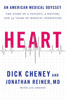Heart: An American Medical Odyssey - Cheney, Dick, and Reiner, Jonathan, M D, and Cheney, Liz