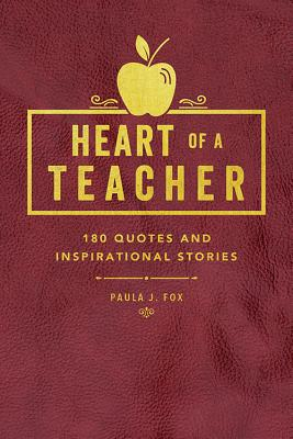 Heart of a Teacher: A Collection of Quotes & Inspirational Stories - Fox, Paula J