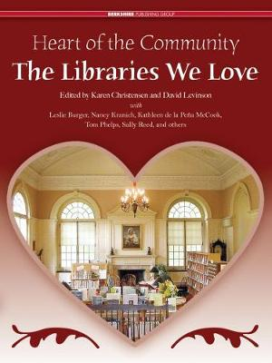Heart of the Community: The Libraries We Love: Treasured Libraries of the United States and Canada - Christensen, Karen (Editor), and Levinson, David (Editor), and Burger, Leslie