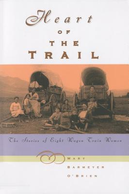 Heart of the Trail: The Stories of Eight Wagon Train Women - O'Brien, Mary Barmeyer