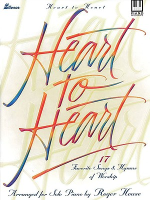 Heart to Heart: 17 Favorite Songs and Hymns of Worship - House, Roger (Composer)