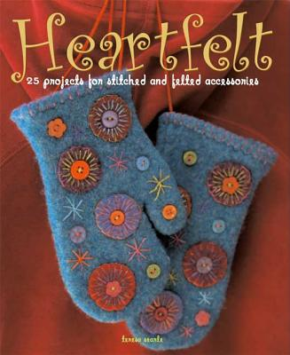 Heartfelt: 25 Projects for Stitched and Felted Accessories - Searle, Teresa