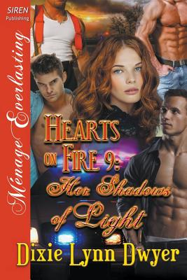 Hearts on Fire 9: Her Shadows of Light (Siren Publishing Menage Everlasting) - Dwyer, Dixie Lynn