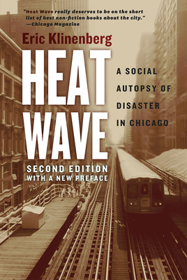 Heat Wave: A Social Autopsy of Disaster in Chicago - Klinenberg, Eric