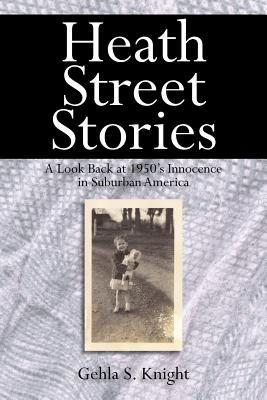 Heath Street Stories: A Look Back at 1950's Innocence in Suburban America - Knight, Gehla S