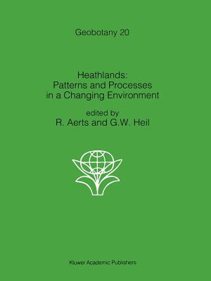 Heathlands: Patterns and Processes in a Changing Environment - Aerts, R. (Editor), and Heil, Gerrit (Editor)