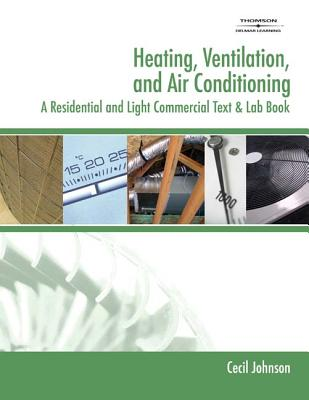 Heating, Ventilation, and Air Conditioning: A Residential and Light Commercial Text & Lab Book - Johnson, Cecil