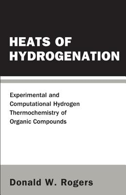 Heats of Hydrogenation: Experimental and Computational Hydrogen Thermochemistry of Organic Compounds - Rogers, Donald W
