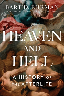 Heaven and Hell: A History of the Afterlife - Ehrman, Bart D