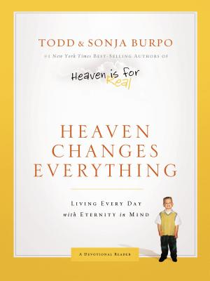 Heaven Changes Everything: Living Every Day with Eternity in Mind - Burpo, Todd, and Burpo, Sonja