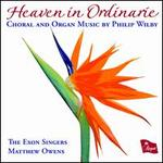 Heaven in Ordinarie: Choral & Organ Music by Philip Wilby