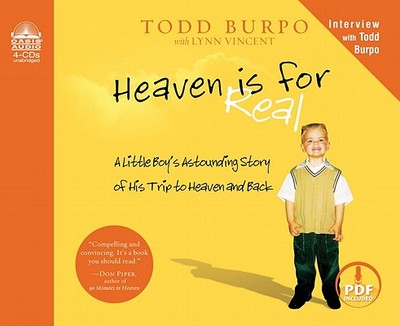 Heaven Is for Real: A Little Boy's Astounding Story of His Trip to Heaven and Back - Burpo, Todd, and Gallagher, Dean (Narrator), and Vincent, Lynn (Contributions by)