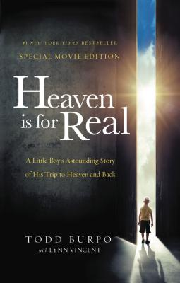 Heaven Is for Real Movie Edition: A Little Boy's Astounding Story of His Trip to Heaven and Back - Burpo, Todd, and Vincent, Lynn