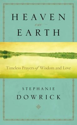 Heaven on Earth: Timeless Prayers of Wisdom and Love - Dowrick, Stephanie
