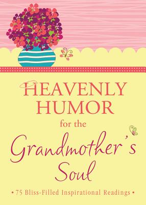 Heavenly Humor for the Grandmother's Soul: 75 Bliss-Filled Inspirational Readings - Barbour Publishing Inc (Compiled by)