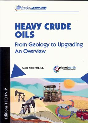 Heavy Crude Oils: From Geology to Upgrading: An Overview - Huc, Alain-Yves, and Jones, Trevor (Translated by)