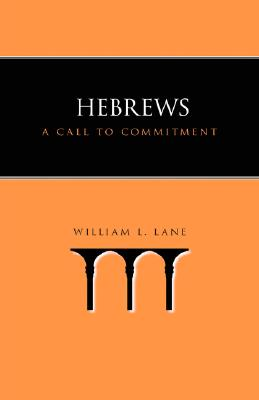 Hebrews: A Call to Commitment - Lane, William L