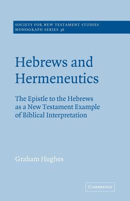 Hebrews and Hermeneutics: The Epistle to the Hebrews as a New Testament Example of Biblical Interpretation - Hughes, Graham, MD, M D