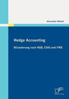 Hedge Accounting: Bilanzierung Nach Hgb, Estg Und Ifrs - Wetzel, Alexander