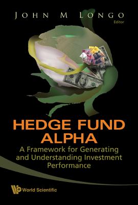 Hedge Fund Alpha: A Framework for Generating and Understanding Investment Performance - Longo, John M (Editor)