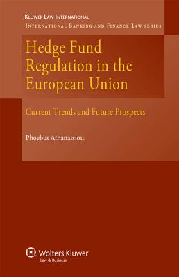 Hedge Fund Regulation in the European Union: Current Trends and Future Prospects - Athanassiou, Phoebus