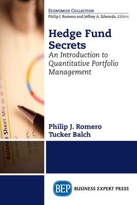 Hedge Fund Secrets: An Introduction to Quantitative Portfolio Management - Romero, Philip J, and Balch, Tucker