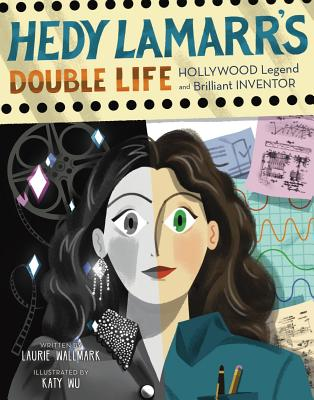 Hedy Lamarr's Double Life, 4: Hollywood Legend and Brilliant Inventor - Wallmark, Laurie