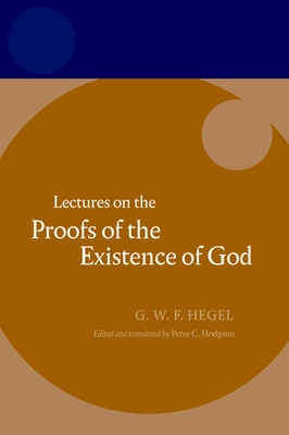 Hegel: Lectures on the Proofs of the Existence of God - Hegel, and Hodgson, Peter C (Translated by)