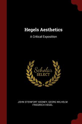Hegel's Aesthetics: A Critical Exposition - Kedney, John Steinfort