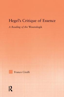 Hegel's Critique of Essence: A Reading of the Wesenlogic - Cirulli, Franco