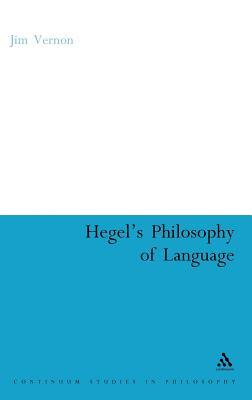 Hegel's Philosophy of Language - Vernon, Jim