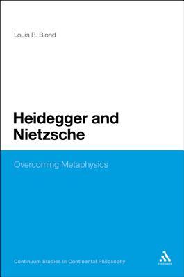 Heidegger and Nietzsche: Overcoming Metaphysics - Blond, Louis P.