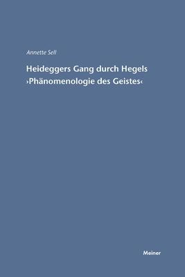 Heideggers Gang Durch Hegels 'Phanomenologie Des Geistes' - Sell, Annette (Editor)