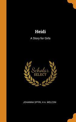 Heidi: A Story for Girls - Spyri, Johanna, and Melcon, H A