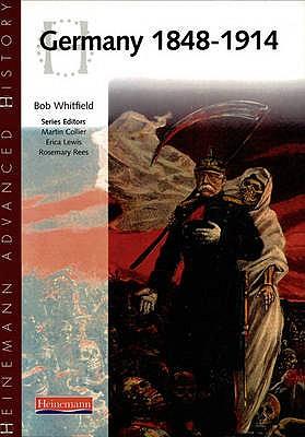 Heinemann Advanced History: Germany 1848-1914 - Whitfield, Bob