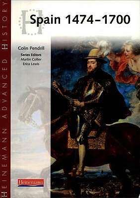 Heinemann Advanced History: Spain 1474-1700 - Pendrill, Colin