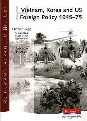 Heinemann Advanced History: Vietnam, Korea and US Foreign Policy 1945-75 - Bragg, Christine