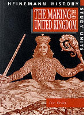Heinemann History Study Units: Student Book. The Making of the UK - Scott, Joe