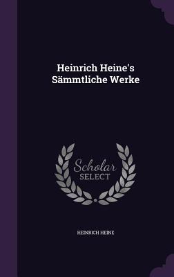 Heinrich Heine's Sammtliche Werke - Heine, Heinrich