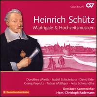 Heinrich Schütz: Madrigale & Hochzeitsmusiken - David Erler (alto); Dorothee Mields (soprano); Felix Schwandtke (bass); Georg Poplutz (tenor); Isabel Schicketzna (soprano);...