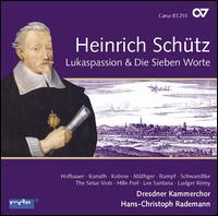 Heinrich Schütz: St. Luke Passion; Die Sieben Worte - Claudius Pobbig (tenor); Dirk Döbrich (bass); Felix Rumpf (bass); Felix Schwandtke (bass); Georg Preißler (bass);...
